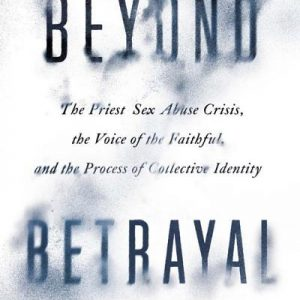 Beyond Betrayal: The Priest Sexual Abuse Crisis . . . (2019), reviews
