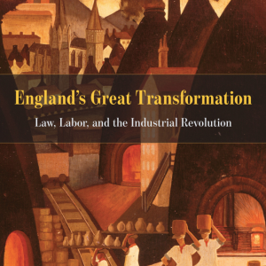 England's Great Transformation: Law, Labor, and the Industrial Revolution (2016), reviews (excerpts)