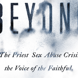 Beyond Betrayal: The Priest Sexual Abuse Crisis . . . (2019), reviews (excerpts)